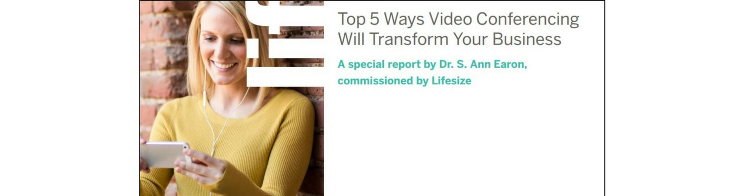 White Paper: Top 5 Ways Video Conferencing Will Transform Your Business