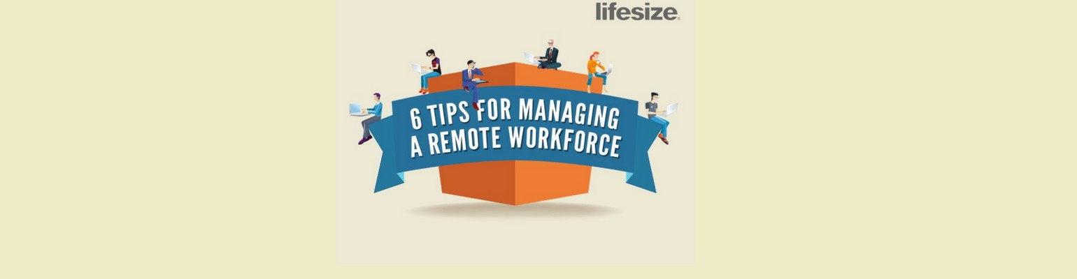 six-tips-for-managing-a-remote-workforce-lifesize